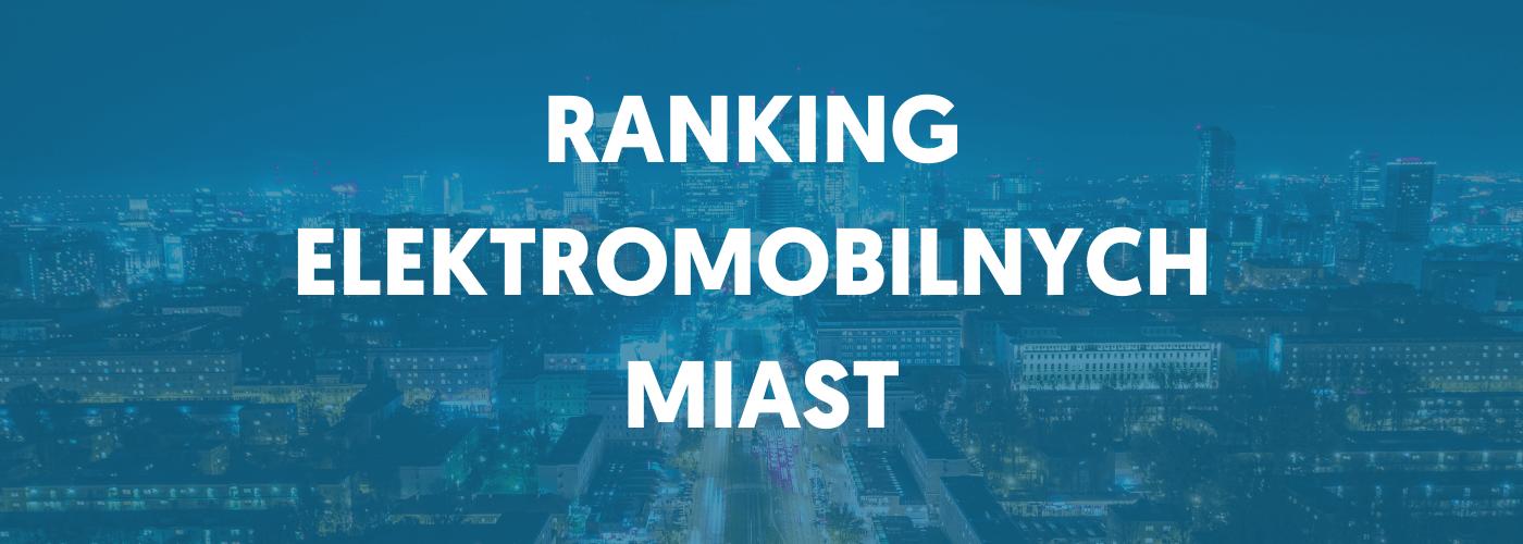 Ranking elektromobilnych miast. Jak polskie samorządy wprowadzają rewolucję w transporcie?